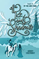 Of Ice and Shadows (Of Fire and Stars, #2)