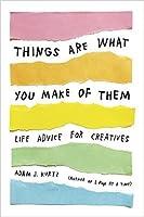 A Vida É O Que Você Faz Dela: Conselhos Para Pessoas Criativas