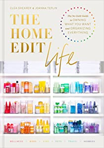 The Home Edit Life: The Complete Guide to Organizing Absolutely Everything at Work, at Home, and on the Go