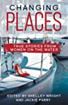 Changing Places: True Stories From Women on the Water