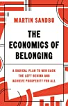 The Economics of Belonging: A Radical Plan to Win Back the Left Behind and Achieve Prosperity for All