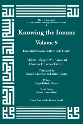 Knowing the Imams Volume 9: Evidential Reliance on the Ghadir Hadith