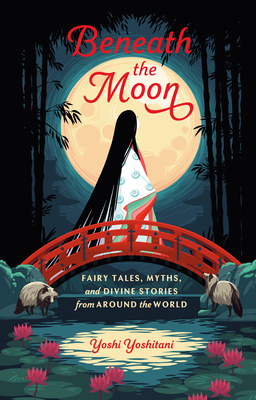 Beneath the Moon: Fairytales, Myths, and Divine Stories from Around the World