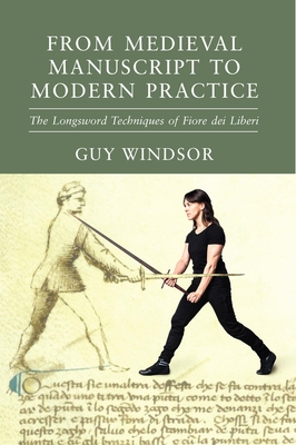 From Medieval Manuscript to Modern Practice: The Longsword Techniques of Fiore Dei Liberi