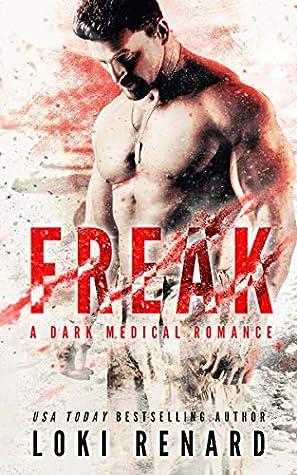 Freak: A dark medical romance by Loki Renard