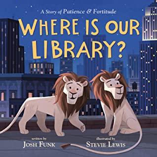 Where Is Our Library? (A Story of Patience & Fortitude, #2)