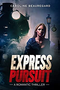 Express Pursuit, A Romantic Thriller by Caroline Beauregard
