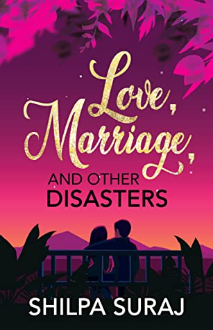 Love, Marriage, and Other Disasters by Shilpa Suraj