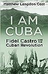 I Am Cuba; Fidel Castro and the Cuban Revolution