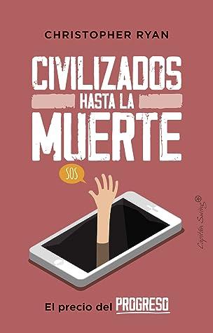 Civilizados hasta la muerte by Christopher  Ryan