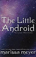 The Little Android (The Lunar Chronicles, #0.6)