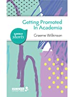 Getting Promoted in Academia: Practical Career Guidance for Ambitious Academics and Aspiring Leaders in Higher Education