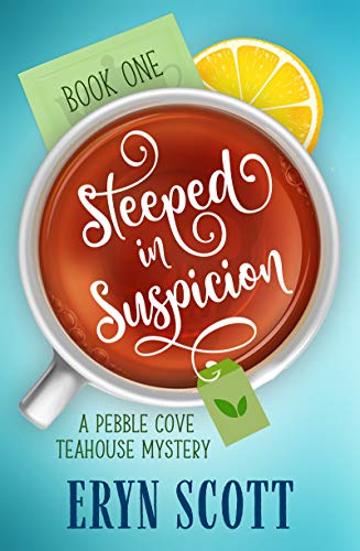Steeped in Suspicion (A Pebble Cove Teahouse Mystery #1)