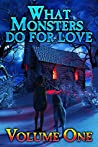 What Monsters Do For Love: Volume One