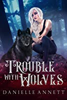 Trouble with Wolves (Magic and Bone #1)