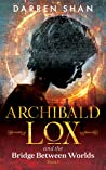 Archibald Lox and the Bridge Between Worlds (Archibald Lox, #1)