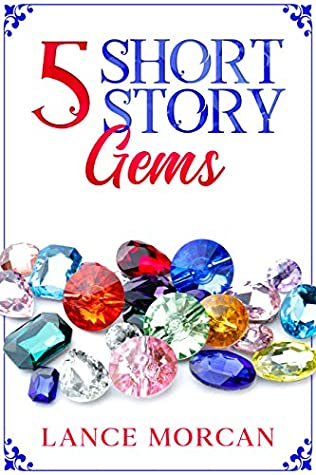 5 Short Story Gems by Lance Morcan