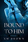 Bound to Him - Episode 1
