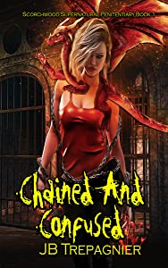 Chained and Confused (Scorchwood Supernatural Penitentiary #1)