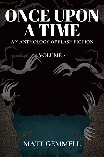 Once Upon A Time — Volume 2: An Anthology of Flash Fiction