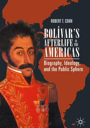 Bolívar's Afterlife in the Americas by Robert T Conn