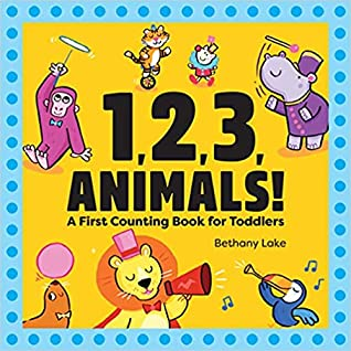 1,2,3, Animals! A First Counting Book for Toddlers by Bethany Lake