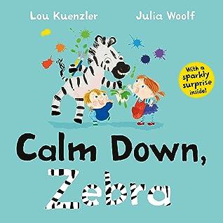 Calm Down, Zebra by Lou Kuenzler