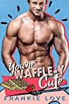 You're Waffle-y Cute (The Way To A Man's Heart #6)
