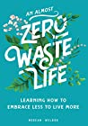 An Almost Zero Waste Life:Learning How to Embrace Less to Live More