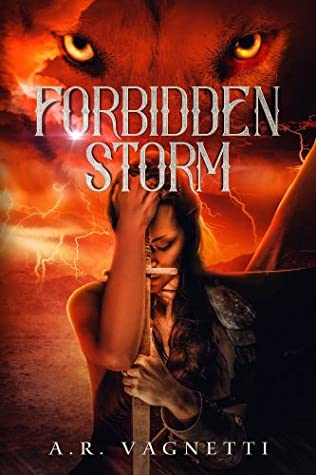 A pensive heroin clutches a sword against the backdrop of watchful lupine eyes, on the cover of Forbidden Storm by A.R. Vagnetti