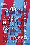 Il rosso, l'azzurro. Catania, novant'anni di una maglia