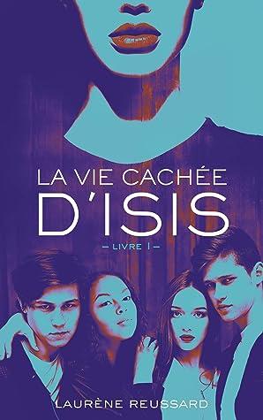 la Vie Cachée d'Isis - Livre 1 by Laurène Reussard