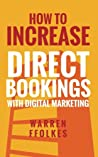 How to Increase Direct Bookings with Digital Marketing by Warren Ffolkes