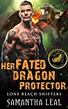 Her Fated Dragon Protector (Lone Reach Shifters, #2)