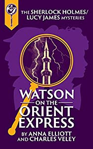 Watson on the Orient Express (Sherlock Holmes and Lucy James Mystery #8)
