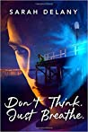 Don't Think. Just Breathe. by Sarah Delany