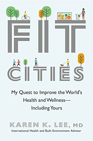 Fit Cities: My Quest to Improve the World's Health and Wellness--Including Yours