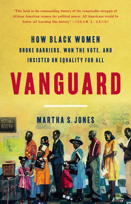 Vanguard: How Black Women Broke Barriers, Won the Vote, and Insisted on Equality for All