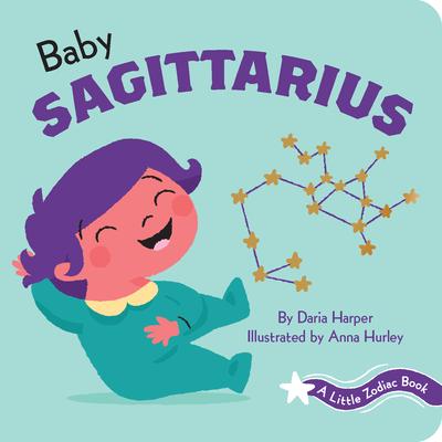 Baby Sagittarius: A Little Zodiac Book Daria Harper, Anna Hurley