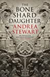 The Bone Shard Daughter (The Drowning Empire, #1) by Andrea Stewart
