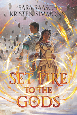 Set Fire to the Gods (Set Fire to the Gods, #1) by Sara Raasch