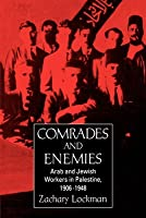 Comrades and Enemies: Arab and Jewish Workers in Palestine, 1906-1948