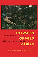 The Myth of Wild Africa: Conservation Without Illusion