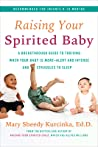 Raising Your Spirited Baby: A Breakthrough Guide for You and Your Child to Thrive Despite the Shrieks and Struggles to Sleep
