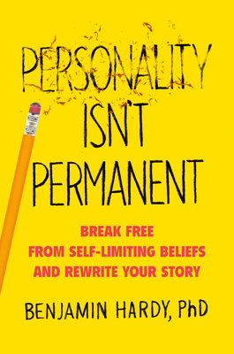 Personality Isn't Permanent by Benjamin P. Hardy