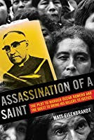 Assassination of a Saint: The Plot to Murder �scar Romero and the Quest to Bring His Killers to Justice