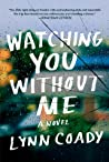 Watching You Without Me by Lynn Coady