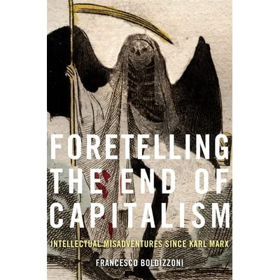 Foretelling the End of Capitalism: Intellectual Misadventures Since Karl Marx by Francesco Boldizzoni
