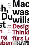 Mach, was Du willst: Design Thinking fürs Leben