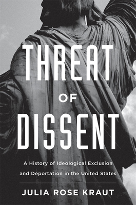 Threat of Dissent: A History of Ideological Exclusion and Deportation in the United States